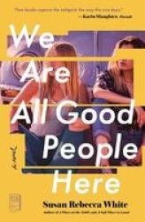 We Are All Good People Here - A Novel Paperback