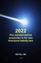 The Extraterrestrial Encounter Is For Two Thousand Twenty-two Paperback