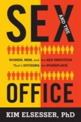 The Sex And The Office - Women Men And The Sex Partition That&#39 S Dividing The Workplace Hardcover
