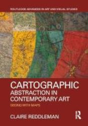Cartographic Abstraction In Contemporary Art - Seeing With Maps Hardcover