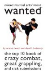 Mixed Martial Arts' Most Wanted: The Top 10 Book of Crazy Combat, Great Grappling, and Sick Submissions
