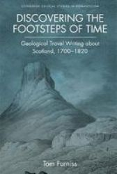 Discovering The Footsteps Of Time - Geological Travel Writing About Scotland 1700-1820 Hardcover
