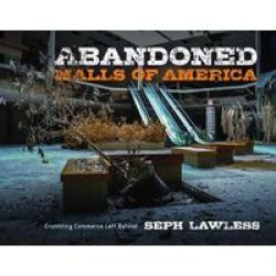 Abandoned Malls Of America - Crumbling Commerce Left Behind Hardcover