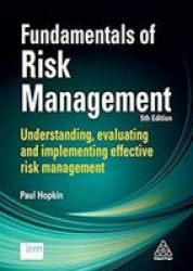 Fundamentals Of Risk Management - Understanding Evaluating And Implementing Effective Risk Management Paperback 5TH Revised Edit
