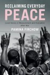 Reclaiming Everyday Peace - Local Voices In Measurement And Evaluation After War Paperback