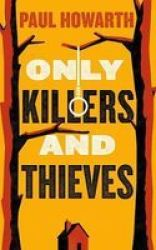 Only Killers And Thieves Hardcover