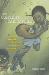 The Content Of Our Caricature - African American Comic Art And Political Belonging Paperback