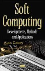 Soft Computing - Developments Methods & Applications Paperback