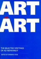 Art As Art - The Selected Writings Of Ad Reinhardt paperback