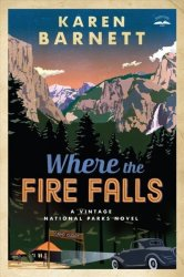 Where The Fire Falls - A Vintage National Parks Novel Large Print Hardcover Large Type Large Print Edition