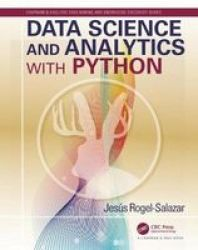Data Science And Analytics With Python Chapman & Hall crc Data Mining And Knowledge Discovery Series