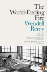 The World-ending Fire - The Essential Wendell Berry Paperback