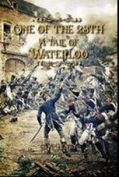 One Of The 28TH A Tale Of Waterloo - New Illustrated With Original Classic Illustrations Paperback