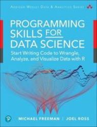 Programming Skills For Data Science - Start Writing Code To Wrangle Analyze And Visualize Data With R Paperback