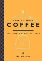 How To Make Coffee - The Science Behind The Bean Hardcover