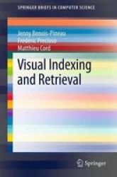 Visual Indexing And Retrieval Paperback 2012 Ed.