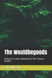 The Wouldbegoods - Being The Further Adventures Of The Treasure Seekers Paperback