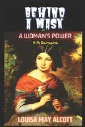 Behind A Mask Or A Woman& 39 S Power - Alcott& 39 S Masterpiece In The Genre Of Sensation Fiction Paperback