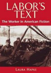Labor's Text - The Worker in American Fiction