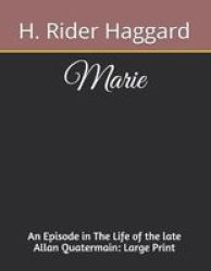 Marie An Episode In The Life Of The Late Allan Quatermain - Large Print Paperback
