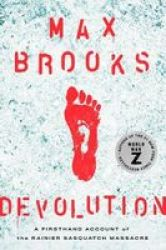 Devolution - A Firsthand Account Of The Rainier Sasquatch Massacre Hardcover