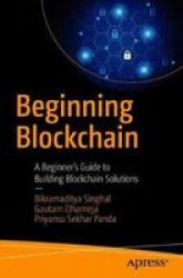 Beginning Blockchain - A Beginner& 39 S Guide To Building Blockchain Solutions Paperback 1ST Ed.