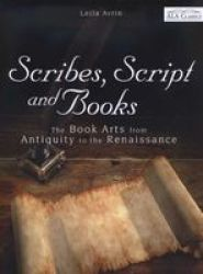 Scribes Script And Books - The Book Arts From Antiquity To The Renaissance Paperback Revised