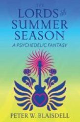 The Lords Of The Summer Season - A Psychedelic Fantasy Paperback