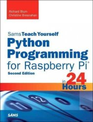 Python Programming For Raspberry Pi Sams Teach Yourself In 24 Hours Paperback 2nd Revised Edition