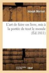L& 39 Art De Faire Un Livre Mis A La Portee De Tout Le Monde French Paperback
