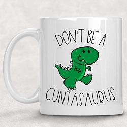 Don't Be A Cuntasaurus Dinosaur T-rex Adult Mug Funny Best Friend Gift For Her