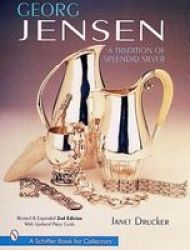 Georg Jensen: A Tradition Of Splendid Silver A Schiffer Book For Collectors