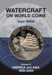 Watercraft On World Coins - Volume Ii: America & Asia 1800-2008 paperback