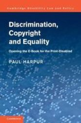 Discrimination Copyright And Equality - Opening The E-book For The Print Disabled Hardcover