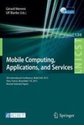 Mobile Computing Applications And Services - 5TH International Conference Mobicase 2013 Paris France November 7-8 2013 Revised S