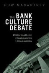 The Bank Culture Debate - Ethics Values And Financialization In Anglo-america Hardcover