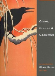 Crows Cranes & Camellias - The Natural World Of Ohara Koson 1877-1945 hardcover 2nd
