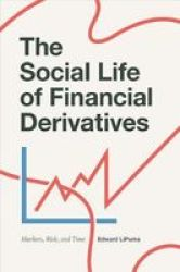 The Social Life Of Financial Derivatives: Markets Risk And Time Transactions: Critical Studies In Finance Economy And Theo
