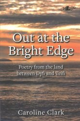 Out At The Bright Edge - Poetry From The Land Between Dyfi And Teifi Paperback