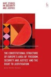 The Constitutional Structure Of Europe& 39 S Area Of 'freedom Security And Justice& 39 And The Right To Justification Hardcover