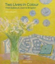 Two Lives In Colour - Fred Dubery And Joanne Brogden Hardcover