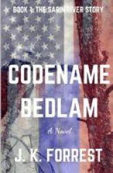Codename - Bedlam: The Sarin River Story Paperback