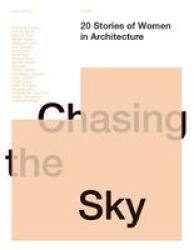 Chasing The Sky - 20 Stories Of Women In Architecture Paperback Unabridged Edition