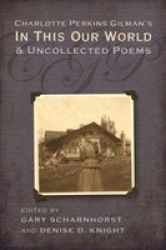 Charlotte Perkins Gilman& 39 S In This Our World And Uncollected Poems Hardcover