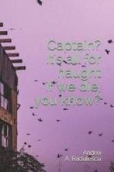 Captain? It& 39 S All For Naught If We Die You Know? Paperback