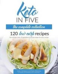 Keto In Five - The Complete Collection - 120 Low Carb Recipes  Up To 5 Net  Carbs 5 Ingredients & 5 Easy Steps For | R1058 00 | Cooking | PriceCheck SA