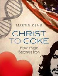 Christ to Coke - How Image Becomes Icon Hardcover