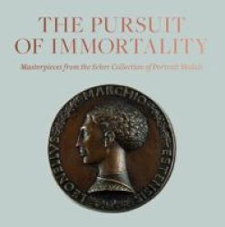 The Pursuit Of Immortality - Masterpieces From The Scher Collection Of Portrait Medals Hardcover