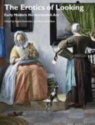 The Erotics Of Looking - Early Modern Netherlandish Art paperback
