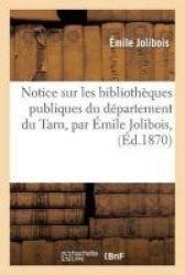 Notice Sur Les Bibliotheques Publiques Du Departement Du Tarn Par Emile Jolibois French Paperback